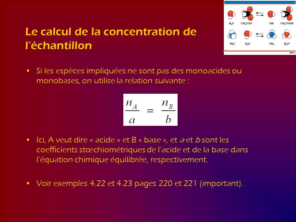 Le calcul de la concentration de léchantillon Si les espèces impliquées ne sont pas des monoacides ou monobases, on utilise la relation suivante : Ici