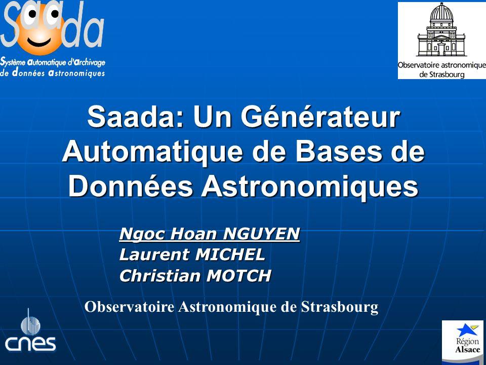 1 Saada: Un Générateur Automatique de Bases de Données Astronomiques Ngoc Hoan NGUYEN Laurent MICHEL Christian MOTCH Observatoire Astronomique de Strasbourg