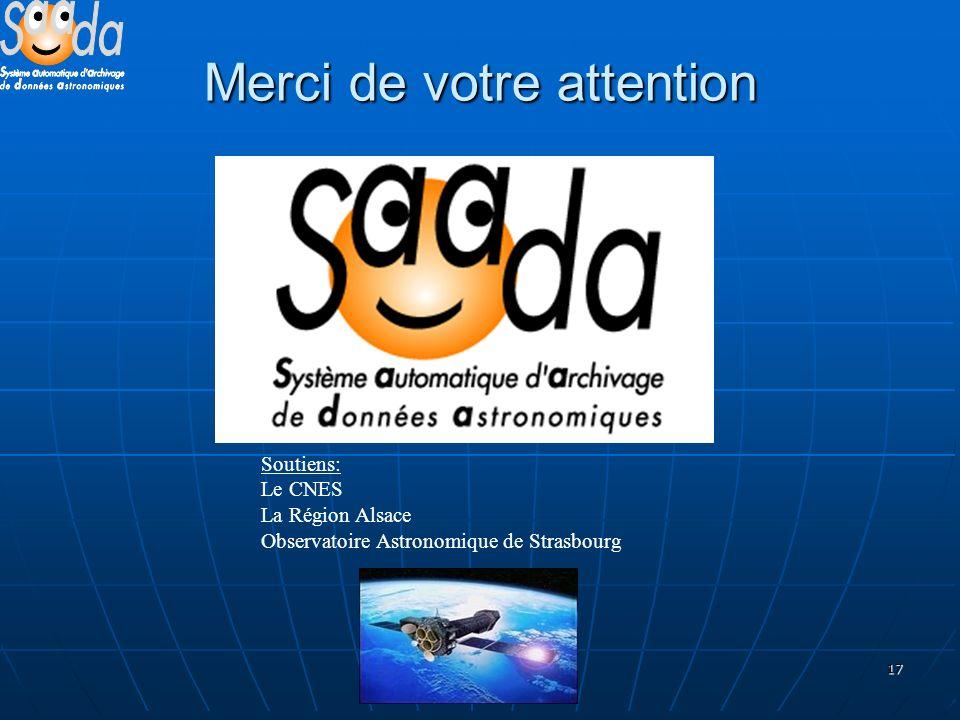 17 Merci de votre attention Soutiens: Le CNES La Région Alsace Observatoire Astronomique de Strasbourg