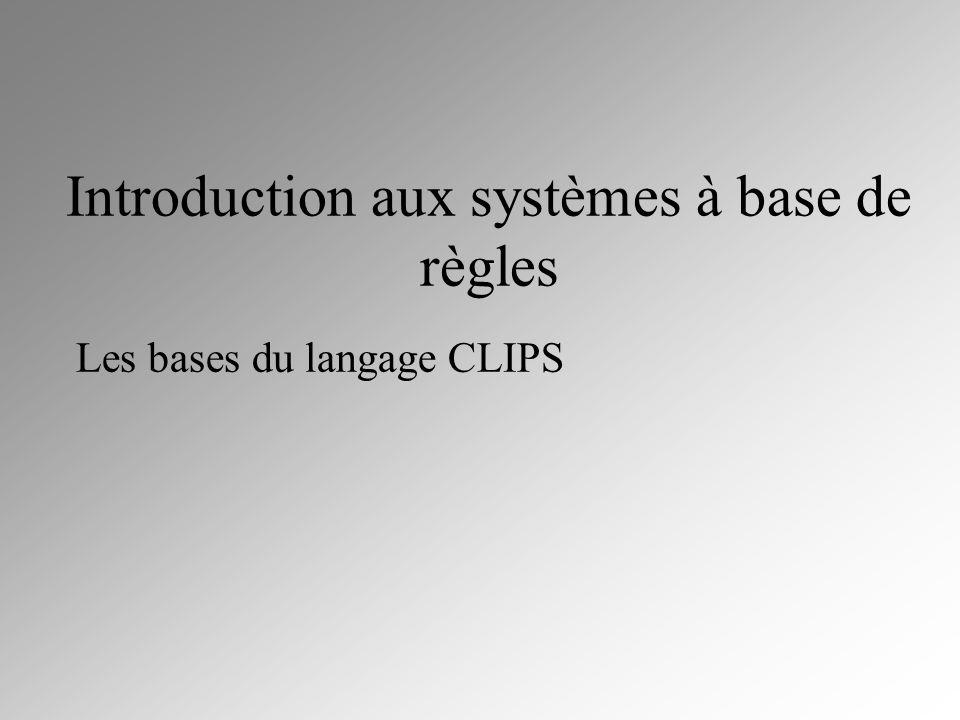 Introduction aux systèmes à base de règles Les bases du langage CLIPS