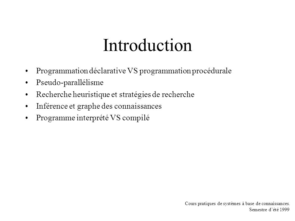 Cours pratiques de systèmes à base de connaissances. Semestre dété 1999 Introduction Programmation déclarative VS programmation procédurale Pseudo-par
