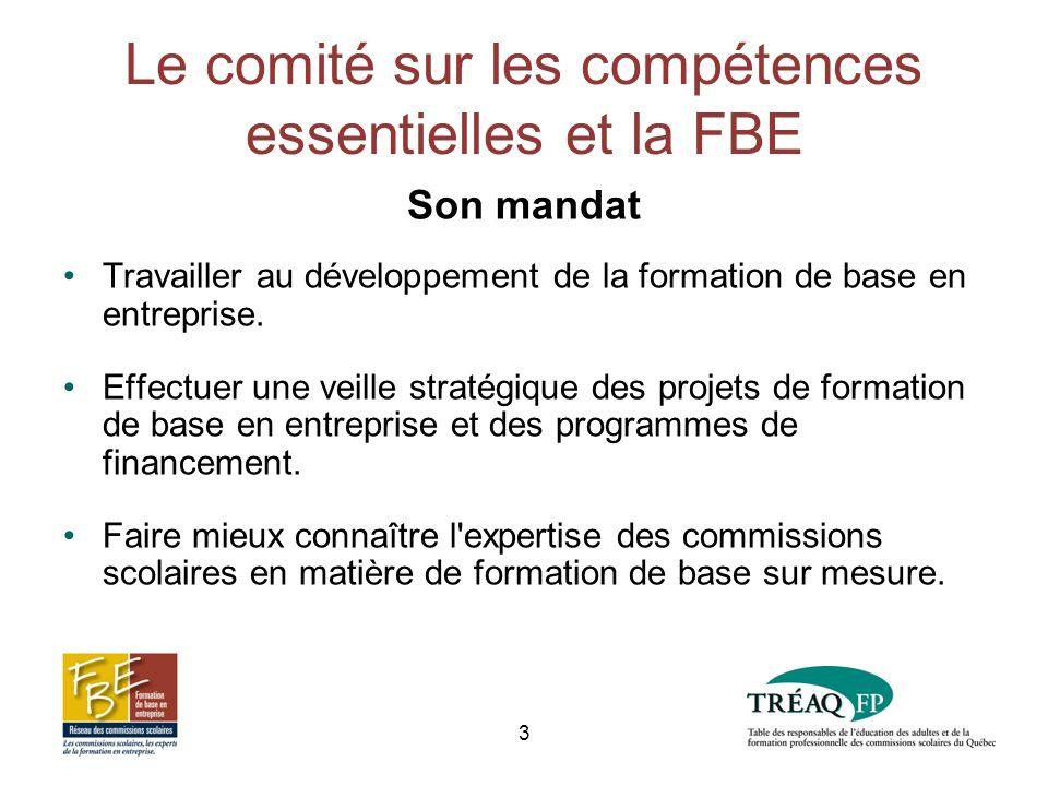 Le comité sur les compétences essentielles et la FBE Son mandat Travailler au développement de la formation de base en entreprise.