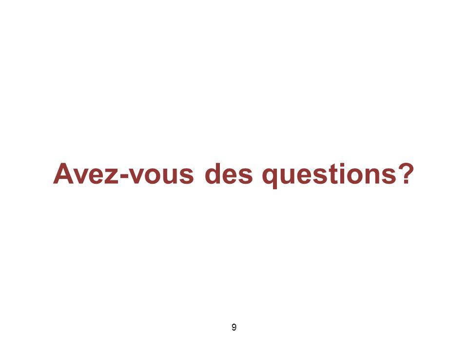Avez-vous des questions 9