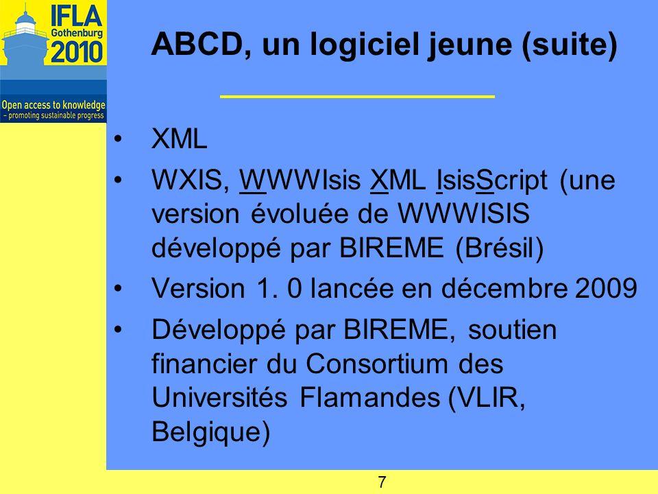 ABCD, un logiciel jeune (suite) XML WXIS, WWWIsis XML IsisScript (une version évoluée de WWWISIS développé par BIREME (Brésil) Version 1.