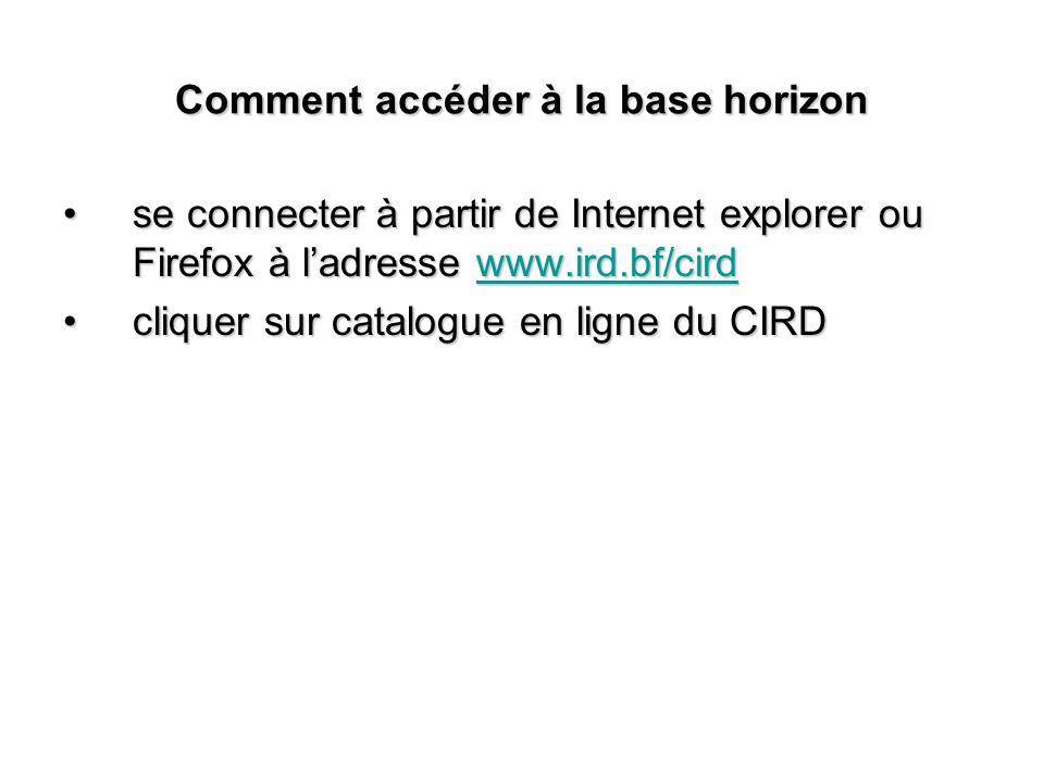 Commentaccéder à la base horizon Comment accéder à la base horizon se connecterà partir de Internet explorer ou Firefox à ladresse www.ird.bf/cirdse c