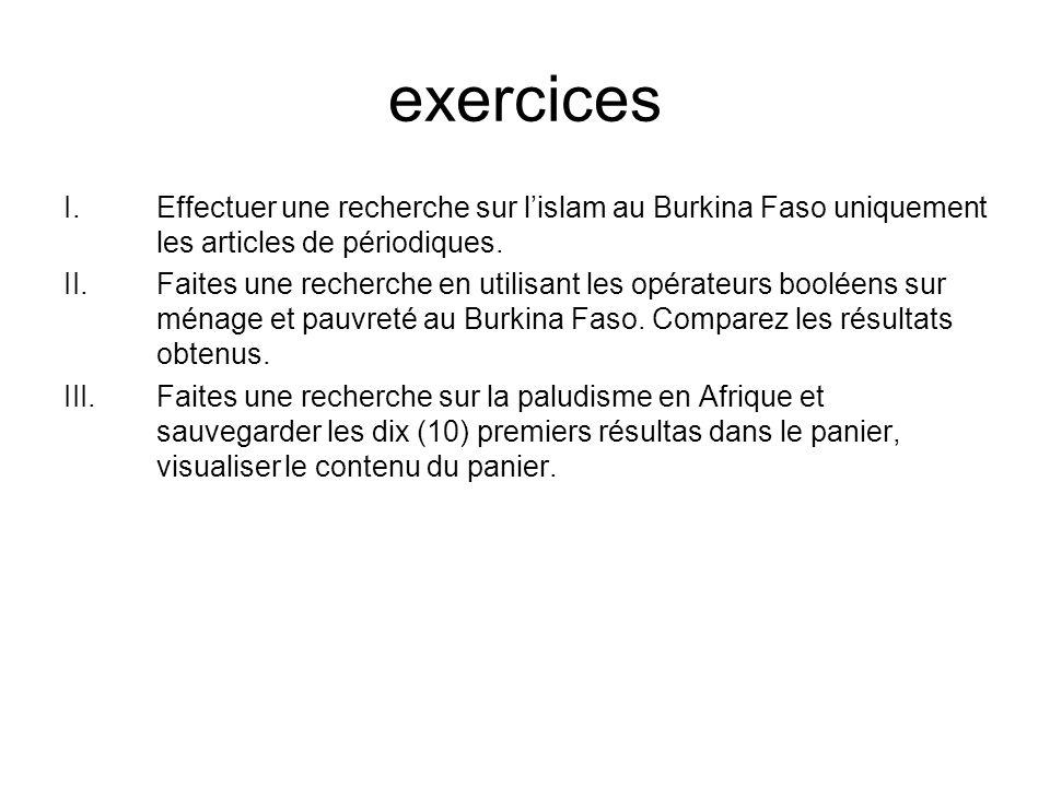 exercices I.Effectuer une recherche sur lislam au Burkina Faso uniquement les articles de périodiques. II.Faites une recherche en utilisant les opérat