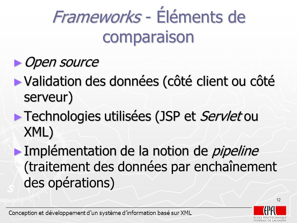 Conception et développement dun système dinformation basé sur XML 12 Frameworks - Éléments de comparaison Open source Open source Validation des donné
