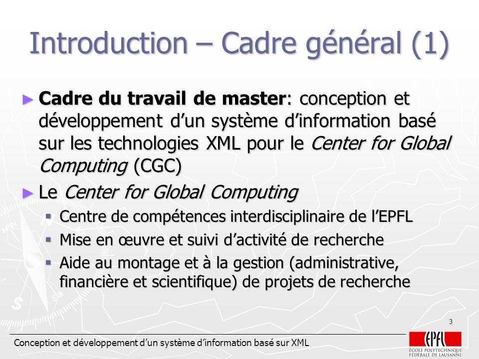 Conception et développement dun système dinformation basé sur XML 3 Introduction – Cadre général (1) Cadre du travail de master: conception et dévelop