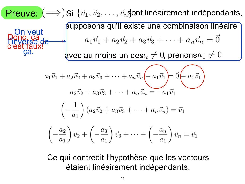 11 Preuve: Si sont linéairement indépendants, supposons quil existe une combinaison linéaire avec au moins un des, prenons Ce qui contredit lhypothèse