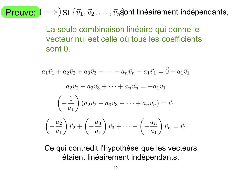 12 Preuve: Si sont linéairement indépendants, Ce qui contredit lhypothèse que les vecteurs étaient linéairement indépendants. La seule combinaison lin