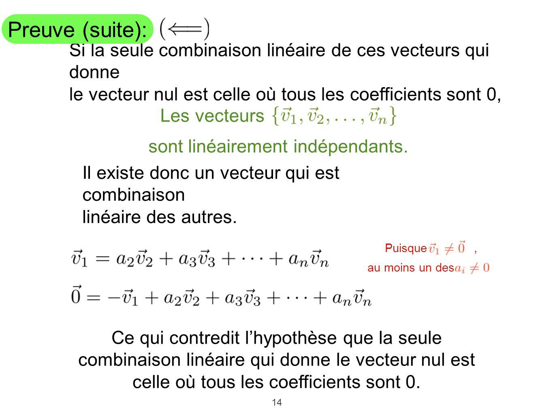 14 Si la seule combinaison linéaire de ces vecteurs qui donne le vecteur nul est celle où tous les coefficients sont 0, sont linéairement indépendants
