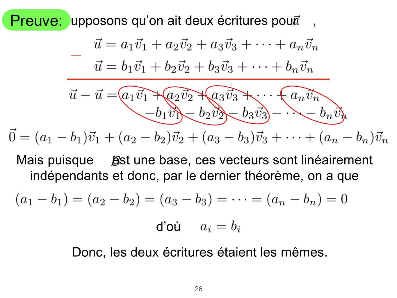 26 Mais puisque est une base, ces vecteurs sont linéairement indépendants et donc, par le dernier théorème, on a que Supposons quon ait deux écritures