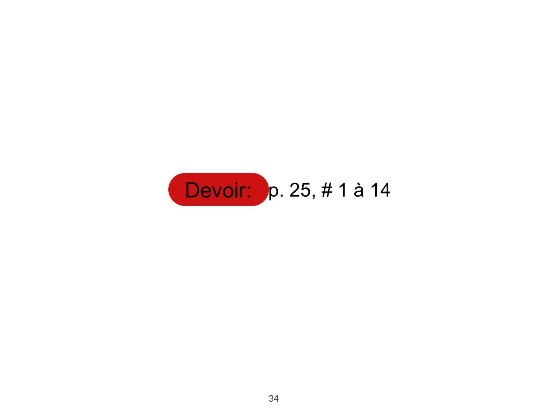 34 Devoir: p. 25, # 1 à 14