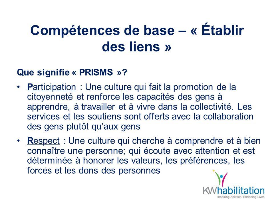 Compétences de base – « Établir des liens » Que signifie « PRISMS »? Participation : Une culture qui fait la promotion de la citoyenneté et renforce l