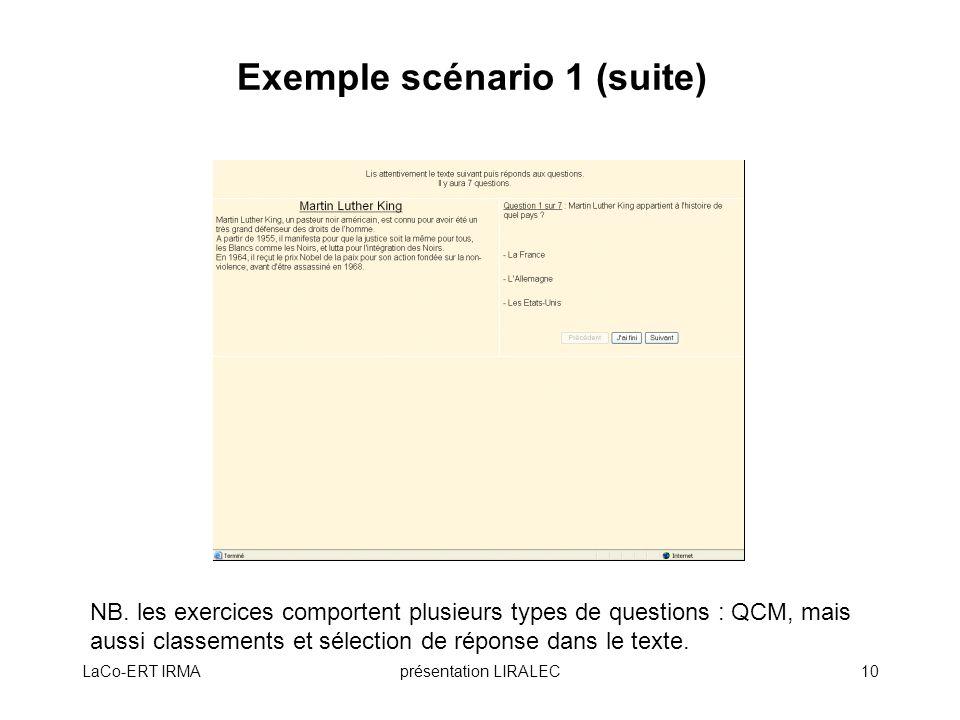 LaCo-ERT IRMAprésentation LIRALEC10 Exemple scénario 1 (suite) NB. les exercices comportent plusieurs types de questions : QCM, mais aussi classements