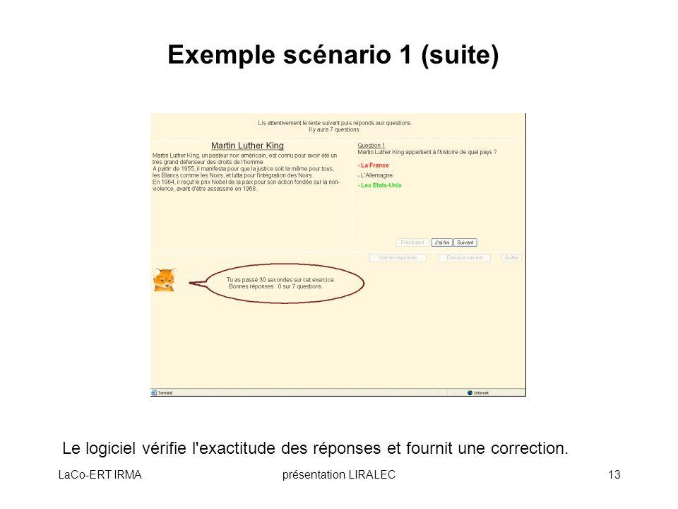 LaCo-ERT IRMAprésentation LIRALEC13 Exemple scénario 1 (suite) Le logiciel vérifie l'exactitude des réponses et fournit une correction.