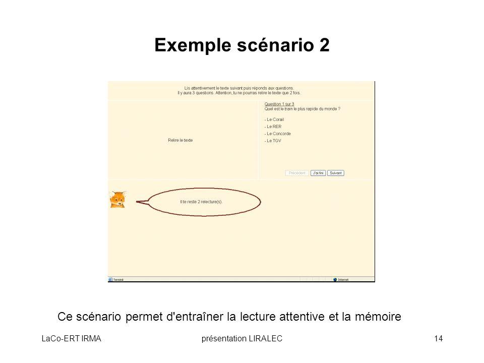 LaCo-ERT IRMAprésentation LIRALEC14 Exemple scénario 2 Ce scénario permet d'entraîner la lecture attentive et la mémoire