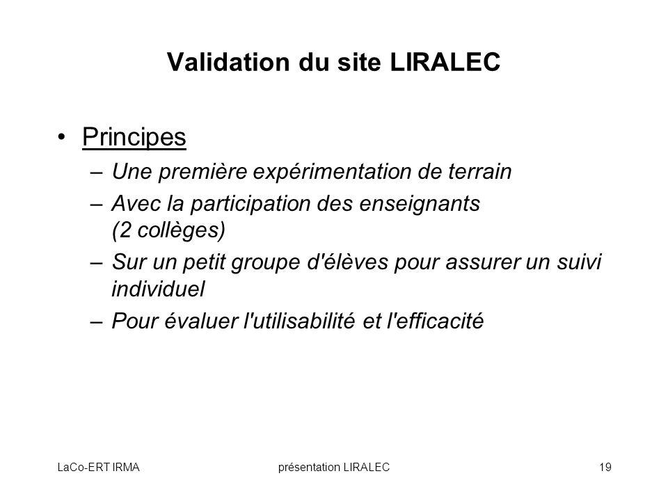 LaCo-ERT IRMAprésentation LIRALEC19 Validation du site LIRALEC Principes –Une première expérimentation de terrain –Avec la participation des enseignan