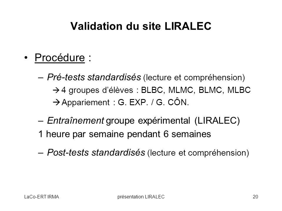 LaCo-ERT IRMAprésentation LIRALEC20 Validation du site LIRALEC Procédure : –Pré-tests standardisés (lecture et compréhension) 4 groupes délèves : BLBC