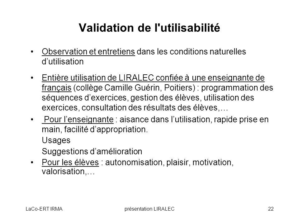 LaCo-ERT IRMAprésentation LIRALEC22 Validation de l'utilisabilité Observation et entretiens dans les conditions naturelles dutilisation Entière utilis