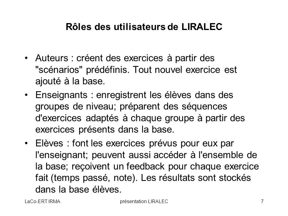 LaCo-ERT IRMAprésentation LIRALEC7 Rôles des utilisateurs de LIRALEC Auteurs : créent des exercices à partir des