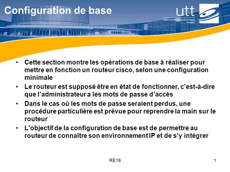 RE161 Cette section montre les opérations de base à réaliser pour mettre en fonction un routeur cisco, selon une configuration minimale Le routeur est