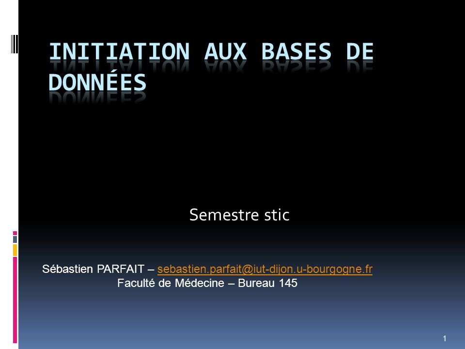 1 Semestre stic Sébastien PARFAIT – sebastien.parfait@iut-dijon.u-bourgogne.frsebastien.parfait@iut-dijon.u-bourgogne.fr Faculté de Médecine – Bureau