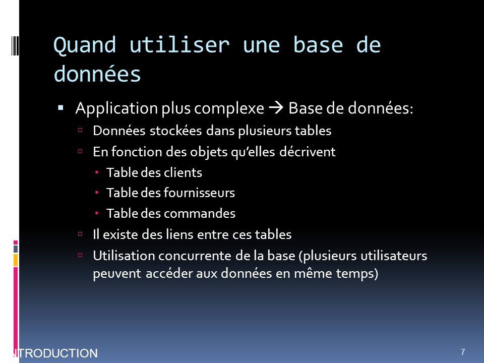 Quand utiliser une base de données Application plus complexe Base de données: Données stockées dans plusieurs tables En fonction des objets quelles dé