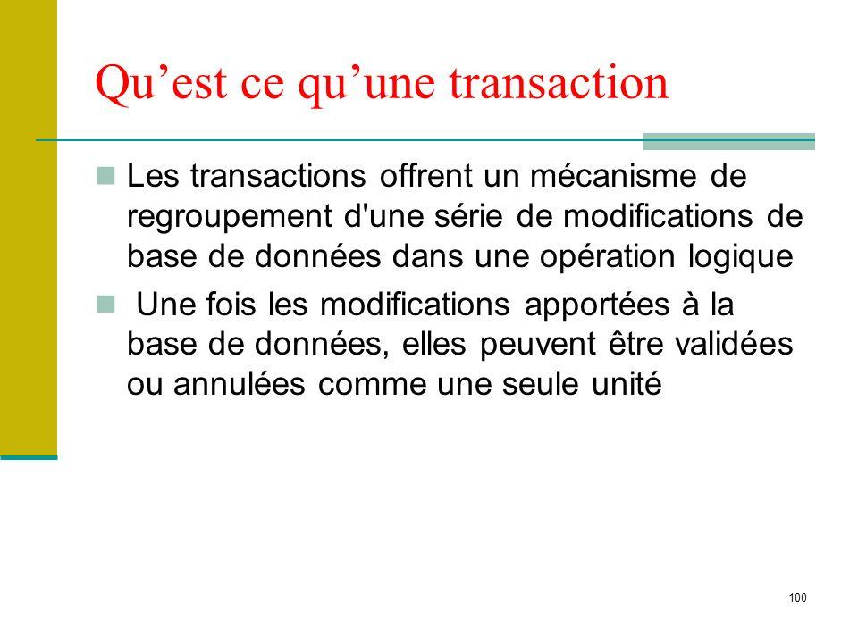 100 Quest ce quune transaction Les transactions offrent un mécanisme de regroupement d'une série de modifications de base de données dans une opératio