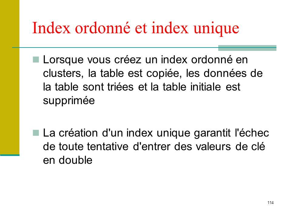 115 Création dun index CREATE [UNIQUE] [CLUSTERED | NONCLUSTERED] INDEX nom_index ON { table | vue } ( colonne [ ASC | DESC ] [,...n ] ) Exemple : CREATE UNIQUE INDEX idx_inscription ON stagiaire (nins) CREATE INDEX idx_nom ON stagiaire (nom)