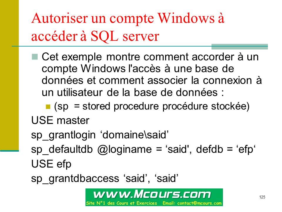 125 Autoriser un compte Windows à accéder à SQL server Cet exemple montre comment accorder à un compte Windows l'accès à une base de données et commen
