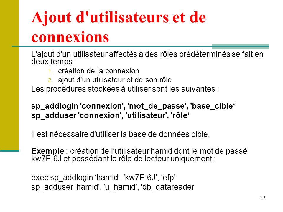 126 Ajout d'utilisateurs et de connexions L'ajout d'un utilisateur affectés à des rôles prédéterminés se fait en deux temps : 1. création de la connex