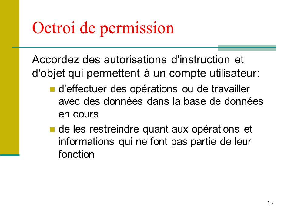 127 Octroi de permission Accordez des autorisations d'instruction et d'objet qui permettent à un compte utilisateur: d'effectuer des opérations ou de