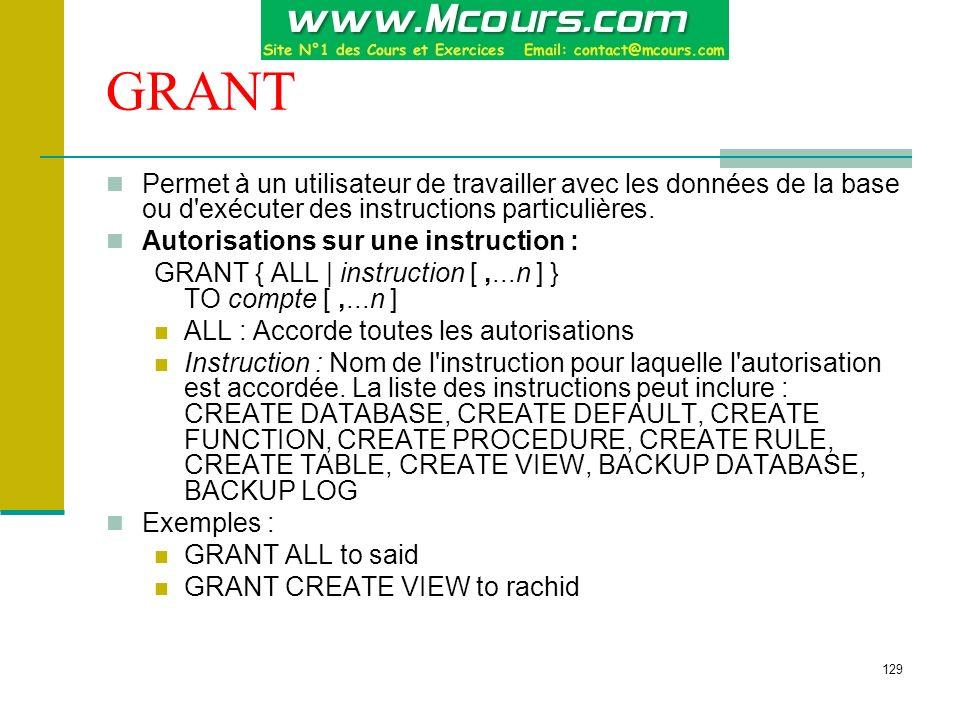 129 GRANT Permet à un utilisateur de travailler avec les données de la base ou d'exécuter des instructions particulières. Autorisations sur une instru