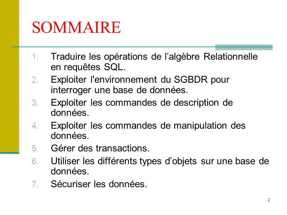 2 SOMMAIRE 1. Traduire les opérations de lalgèbre Relationnelle en requêtes SQL. 2. Exploiter l'environnement du SGBDR pour interroger une base de don