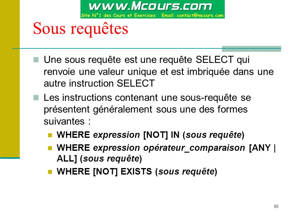 66 Sous requêtes et lopérateur IN Exemple : liste des stagiaires nayant pas de note au module 3 : SELECT nom, prenom FROM stagiaire WHERE cin NOT IN (SELECT cin FROM resultat WHERE codem=3)