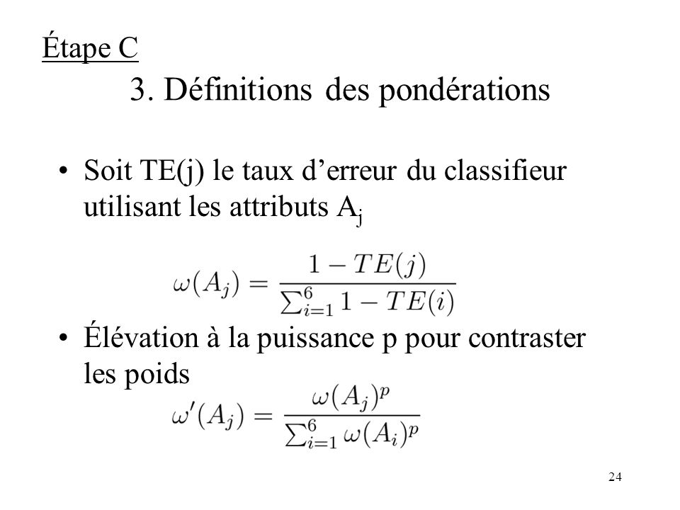 23 3. Définitions des probabilités dappartenance dune image à une classe A {Rouge, Vert, Bleu, Luminance, Direction} Étape C