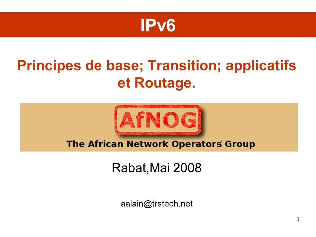 Principes de base; Transition; applicatifs et Routage. Rabat,Mai 2008 aalain@trstech.net IPv6 1