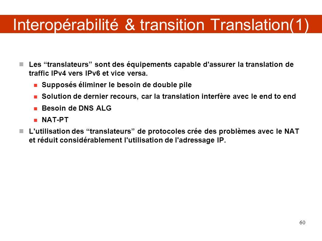 Interopérabilité & transition Translation(1) Les translateurs sont des équipements capable d assurer la translation de traffic IPv4 vers IPv6 et vice versa.