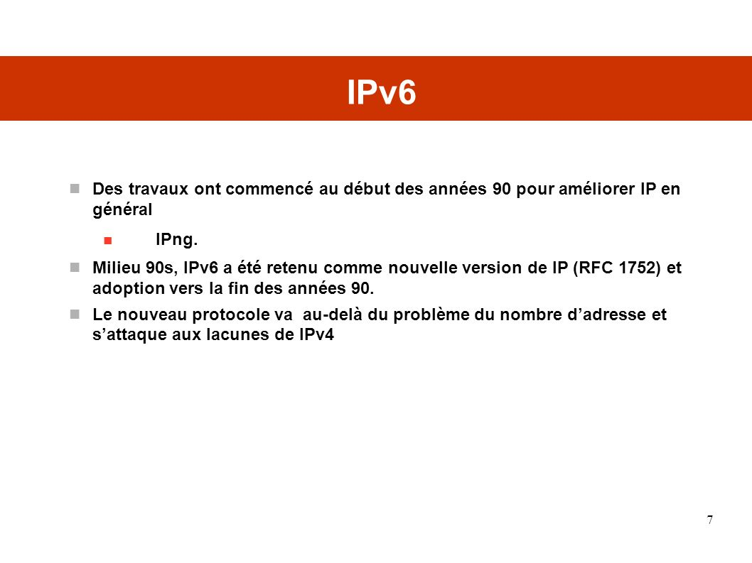 Les caractéristiques de IPv6 (1) Extension de la plage daddressage 32 bits 128 bits 3,4.10 38 possibilités dadresses théorique Plus de niveaux dhiérarchisation Amélioration du routage multicast avec la notion de scope (étendu) aux adresses multicast.