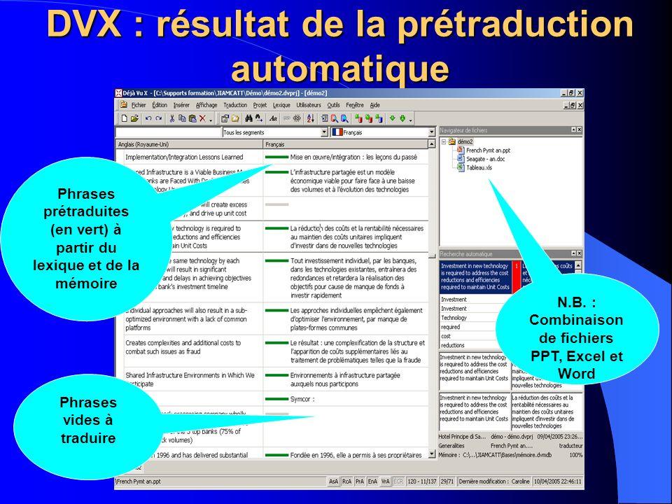 DVX : résultat de la prétraduction automatique Phrases prétraduites (en vert) à partir du lexique et de la mémoire N.B. : Combinaison de fichiers PPT,
