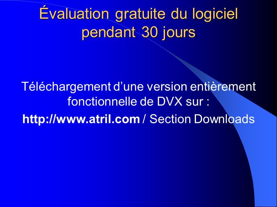 Évaluation gratuite du logiciel pendant 30 jours Téléchargement dune version entièrement fonctionnelle de DVX sur : http://www.atril.com / Section Dow