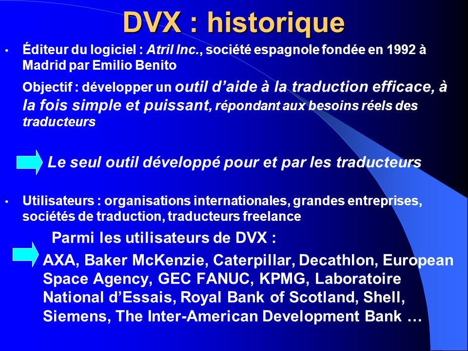 DVX : historique Éditeur du logiciel : Atril Inc., société espagnole fondée en 1992 à Madrid par Emilio Benito Objectif : développer un outil daide à
