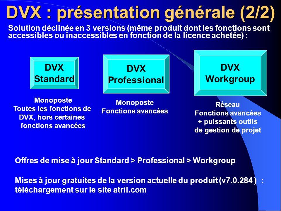 Fonctions de base Traduction dans une vue intégrant tous les fichiers à traduire, quel que soit leur format dorigine (MS Word, RTF, MS PowerPoint, MS Excel, MS Access, InDesign, Aide logicielle, HTML, etc.) Gestion par DVX de la mise en page Création de bases terminologiques à partir des lexiques existants : - Prise en charge des lexiques Excel et Access (95/97/2000/XP) ou texte ; alimentation au fil du temps par chargement manuel de termes ou importation de nouvelles données - Exportation aux formats Excel et Access (95/97/2000/XP) ou texte Création de mémoires de traduction : - Importation et exportation de fichiers Excel et Access (95/97/2000/XP), TMX, Trados WB, SDLX ITD, IBM TM ou texte DVX Standard