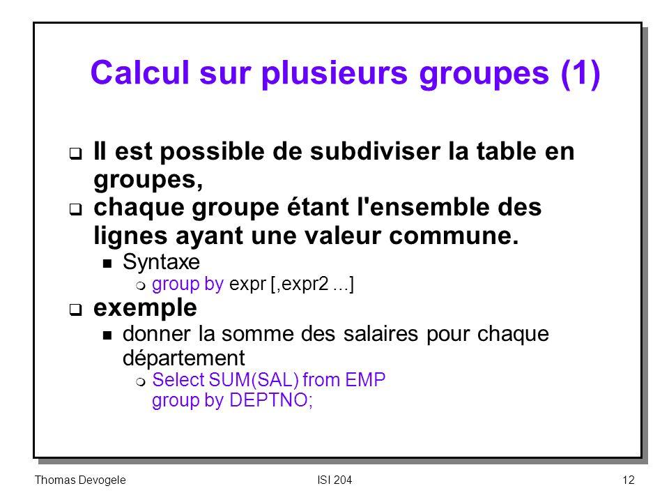 Thomas DevogeleISI 20412 Calcul sur plusieurs groupes (1) II est possible de subdiviser la table en groupes, chaque groupe étant l'ensemble des lignes
