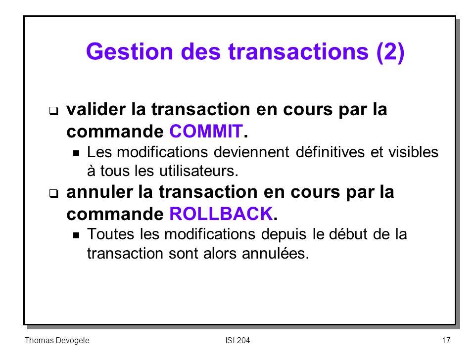 Thomas DevogeleISI 20417 Gestion des transactions (2) valider la transaction en cours par la commande COMMIT. n Les modifications deviennent définitiv