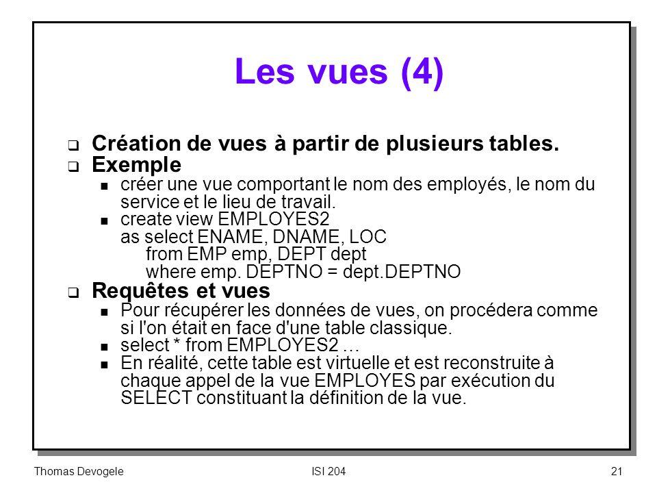 Thomas DevogeleISI 20421 Les vues (4) Création de vues à partir de plusieurs tables. Exemple n créer une vue comportant le nom des employés, le nom du