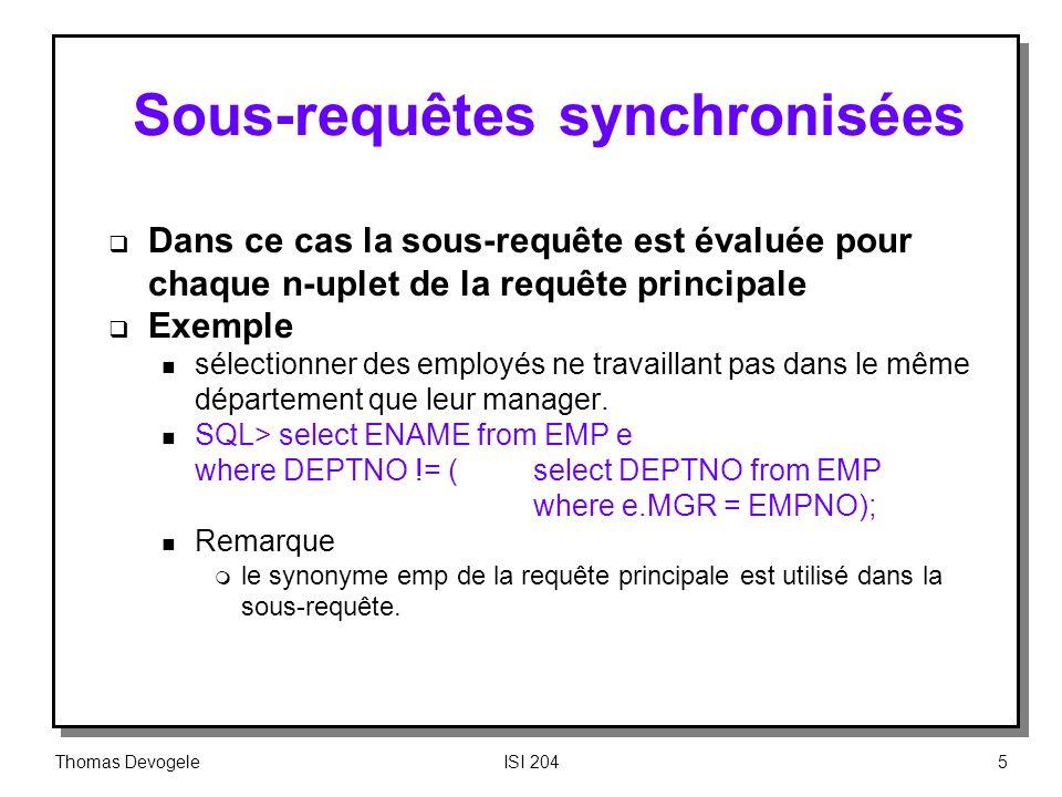 Thomas DevogeleISI 2045 Sous requêtes synchronisées Dans ce cas la sous requête est évaluée pour chaque n-uplet de la requête principale Exemple n sél