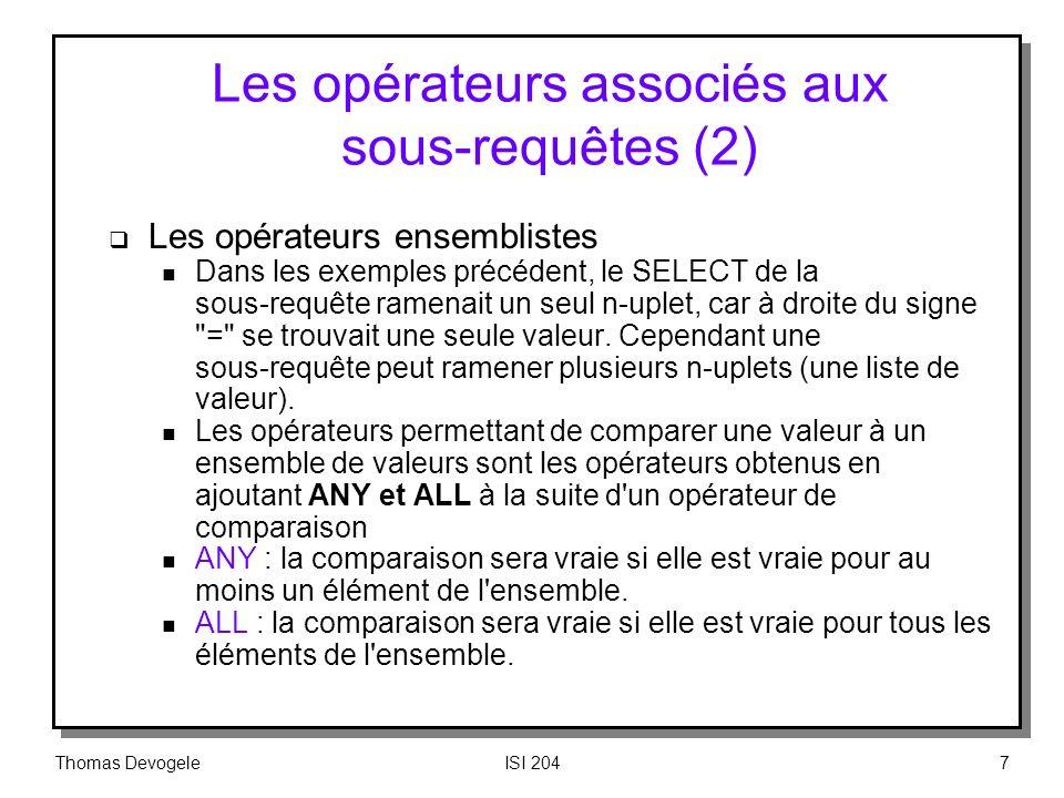 Thomas DevogeleISI 2047 Les opérateurs associés aux sous requêtes (2) Les opérateurs ensemblistes n Dans les exemples précédent, le SELECT de la sous
