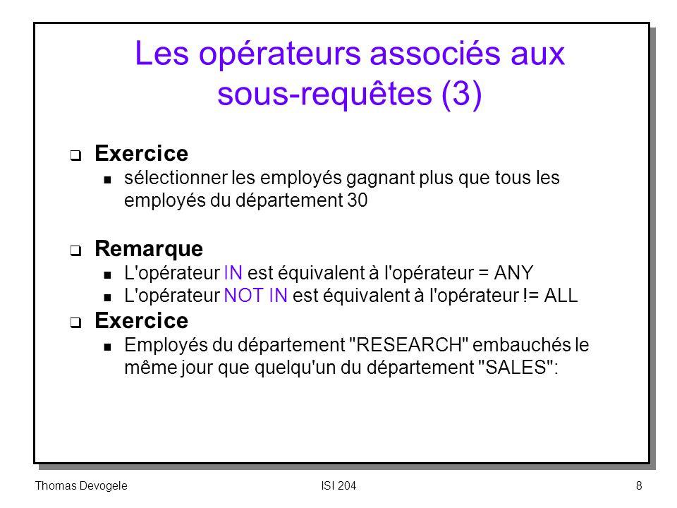 Thomas DevogeleISI 2048 Les opérateurs associés aux sous requêtes (3) Exercice n sélectionner les employés gagnant plus que tous les employés du dépar